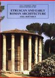 Etruscan and Early Roman Architecture, Boethius, Axel, 0300052901