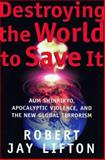 Destroying the World to Save It, Robert Jay Lifton, 0805052909