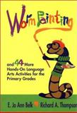 Worm Painting and 44 More Hands-On Language Arts Activities for the Primary Grades 9780872072909