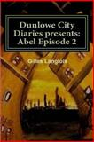 Dunlowe City Diaries Presents: Abel Epsiode 2, Gilles Langlois, 1482502909