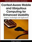Context-Aware Mobile and Ubiquitous Computing for Enhanced Usability : Adaptive Technologies and Applications, Dragan Stojanovic, 1605662909