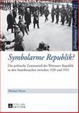 Symbolarme Republik? : Das Politische Zeremoniell der Weimarer Republik in Den Staatsbesuchen Zwischen 1920 Und 1933, Meyer, Michael, 3631652909
