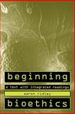 Beginning Bioethics : A Text with Integrated Readings, Ridley, Aaron, 0312132913