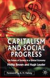 Capitalism and Social Progress : The Future of Society in a Global Economy, Brown, Phillip and Lauder, Hugh, 0333922913