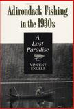 Adirondack Fishing in the 1930s : A Lost Paradise, Engels, Vincent, 081560291X