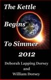 The Kettle Begins to Simmer 2012, Deborah Lapping Dorsey and William Dorsey, 0988652919