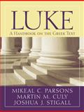 Luke : A Handbook on the Greek Text, Culy, Martin M. and Parsons, Mikeal Carl, 1602582912
