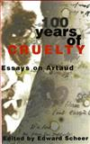100 Years of Cruelty : Essays on Artaud, , 1864872918