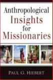 Anthropological Insights for Missionaries, Hiebert, Paul G., 0801042917