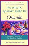 The Eclectic Gourmet Guide to Orlando, Creators of the Unofficial Guide Staff, 0897322916