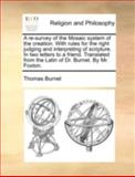 A Re-Survey of the Mosaic System of the Creation with Rules for the Right Judging and Interpreting of Scripture in Two Letters to a Friend Translat, Thomas Burnet, 1140762915