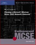 MCSE Guide to Planning a Microsoft Windows Server 2003 : Network, Enhanced, Wright, Byron and McCann, Brian T., 1423902912