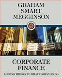 Corporate Finance : Linking Theory to What Companies Do (with Thomson ONE - Business School Edition 6-Month and Smart Finance Printed Access Card), Graham, John and Smart, Scott B., 0324782918