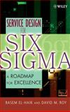 Service Design for Six Sigma : A Roadmap for Excellence, El-Haik, Basem and Roy, David M., 0471682918