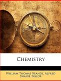Chemistry, William Thomas Brande and Alfred Swaine Taylor, 1144712912