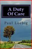 A Duty of Care, Paul Loebig, 1484902912