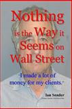 Nothing Is the Way It Seems on Wall Street, Ian Sender, 1492752916