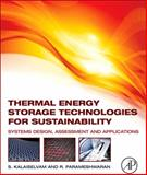 Thermal Energy Storage Technologies for Sustainability : Systems Design, Assessment and Applications, Kalaiselvam, S. and Parameshwaran, R., 0124172911