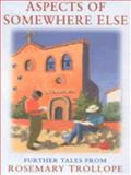 Aspects of Somewhere Else : Further Reminiscences from Rosemary Trollope, Trollope, Rosemary, 0750922915