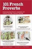 101 French Proverbs : Understanding French Language and Culture Through Common Sayings, Cassagne, Jean-Marie, 0844212911