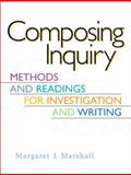 Composing Inquiry : Methods and Readings for Investigation and Writing, Marshall, Margaret J., 0131922912
