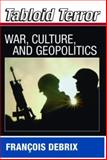 Tabloid Terror : War, Culture and Geopolitics, Debrix, Francois, 0415772915