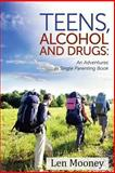 Teens, Alcohol and Drugs, Len Mooney, 1492972916