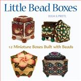 Little Bead Boxes, Julia S. Pretl, 1589232917
