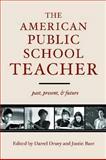 The American Public School Teacher : Past, Present, and Future, Darrel Drury, Justin Baer, 1934742910
