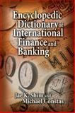 Encyclopedia Dictionary of International Finance and Banking, Shim, Jae K. and Constas, Michael, 1574442910