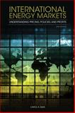 International Energy Markets : Understanding Pricing, Policies, and Profits, Dahl, Carol A., 1593702914