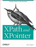 XPath and XPointer : Locating Content in XML Documents, Simpson, John E., 0596002912