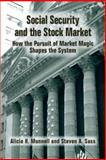 Social Security and the Stock Market : How the Pursuit of Market Magic Shapes the System, Munnell, Alicia Haydock and Sass, Steven A., 0880992913