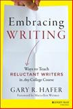 Embracing Writing : Ways to Teach Reluctant Writers in Any College Course, Hafer, Gary R., 1118582918