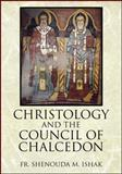 Christology and the Council of Chalcedon, Shenouda M. Ishak, 1478712910