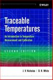 Traceable Temperatures : An Introduction to Temperature Measurement and Calibration, Nicholas, J. V. and White, D. R., 0471492914