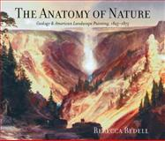The Anatomy of Nature - Geology and American Landscape Painting, 1825-1875, Bedell, Rebecca, 0691102910