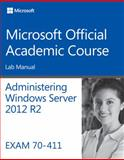 70-411 Administering Windows Server 2012 R2 Lab Manual, Microsoft Official Academic Course Staff, 1118882911