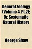 General Zoology; or, Systematic Natural History, George Shaw, 1152682911