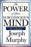 The Power of Your Subconscious Mind, Joseph Murphy, 1604592915