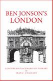 Ben Jonson's London : A Jacobean Placename Dictionary, Chalfant, Fran C., 0820332917