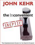 The Inconvenient Skeptic, John Kehr, 0984782915