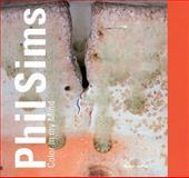 Phil Sims: Color in My Mind, Britta Buhlmann, Giuseppe Panza di Biumo, Brigitte Tietzel, 3937572910
