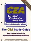 The CEA Study Guide : Securing Your Future in the International Electronics Marketplace, Antonakos, James L. and Rudder, Bobby, 0130812919