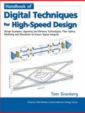 Handbook of Digital Techniques for High-Speed Design : Design Examples, Signaling and Memory Technologies, Fiber Optics, Modeling, and Simulation to Ensure Signal Integrity, Granberg, Tom, 013142291X