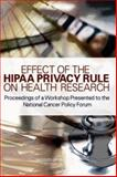 Effect of the HIPAA Privacy Rule on Health Research : Proceedings of a Workshop Presented to the National Cancer Policy Forum, , 030910291X