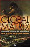 Global Matrix : Nationalism, Globalism and State-Terrorism, Nairn, Tom and James, Paul, 0745322913