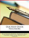 Our Next-Door Neighbors, Belle Kanaris Maniates and Norwood Press, 1147642915