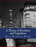 A Theory of Socialism and Capitalism, Hans-Hermann Hoppe, 1478302917