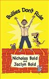 Bullies Don't Rule, Nicholas Bold and Jaclyn Bold, 1499262914